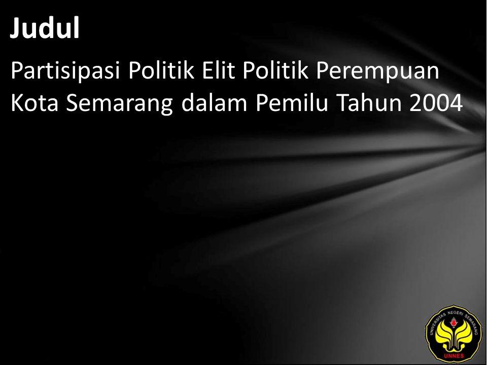 Judul Partisipasi Politik Elit Politik Perempuan Kota Semarang dalam Pemilu Tahun 2004