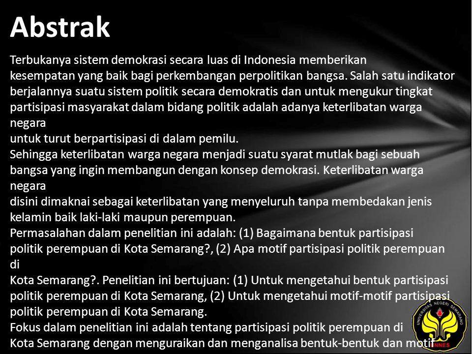 Abstrak Terbukanya sistem demokrasi secara luas di Indonesia memberikan kesempatan yang baik bagi perkembangan perpolitikan bangsa. Salah satu indikat