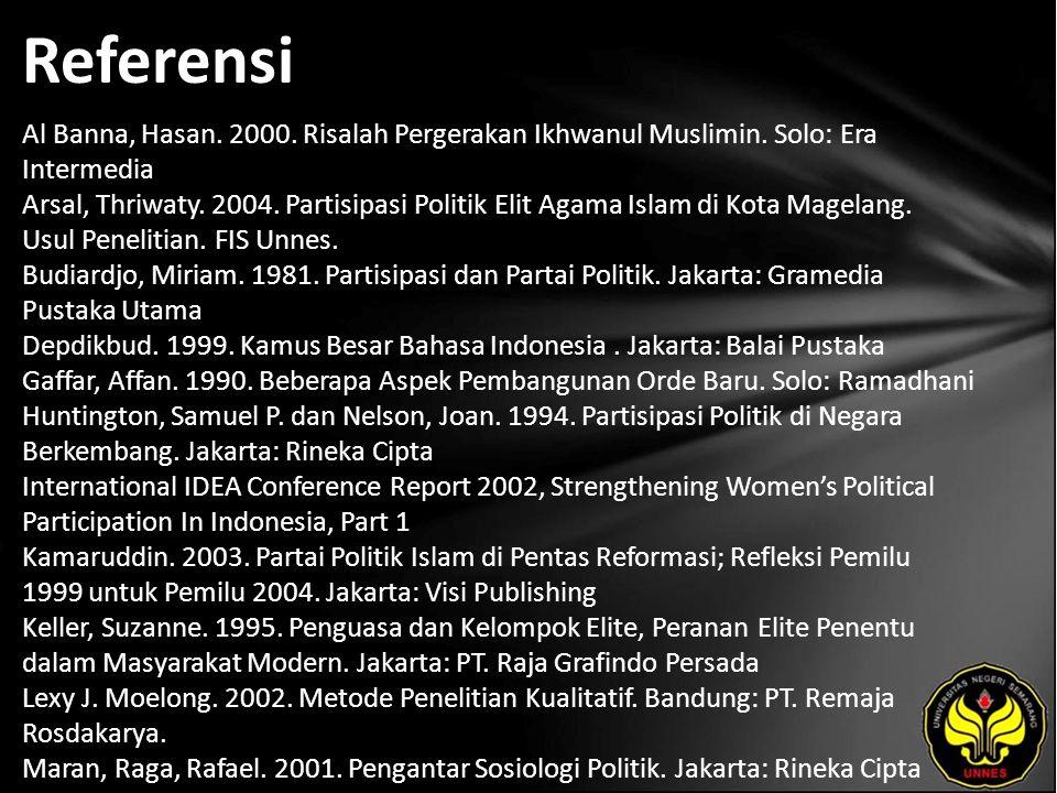 Referensi Al Banna, Hasan. 2000. Risalah Pergerakan Ikhwanul Muslimin. Solo: Era Intermedia Arsal, Thriwaty. 2004. Partisipasi Politik Elit Agama Isla