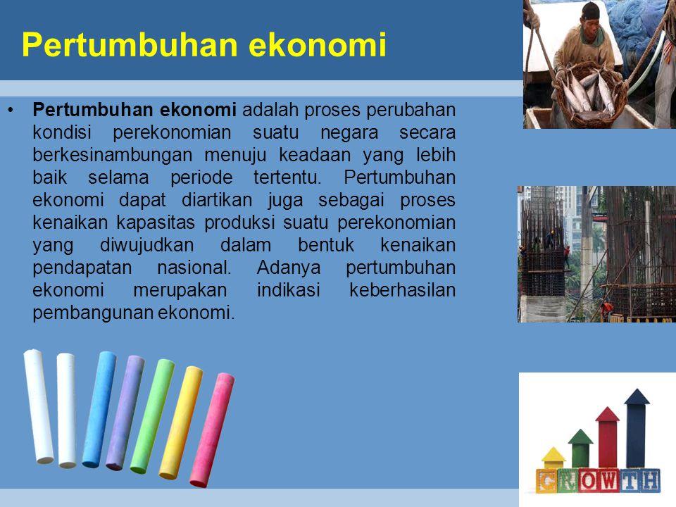 Pertumbuhan ekonomi Pertumbuhan ekonomi adalah proses perubahan kondisi perekonomian suatu negara secara berkesinambungan menuju keadaan yang lebih baik selama periode tertentu.