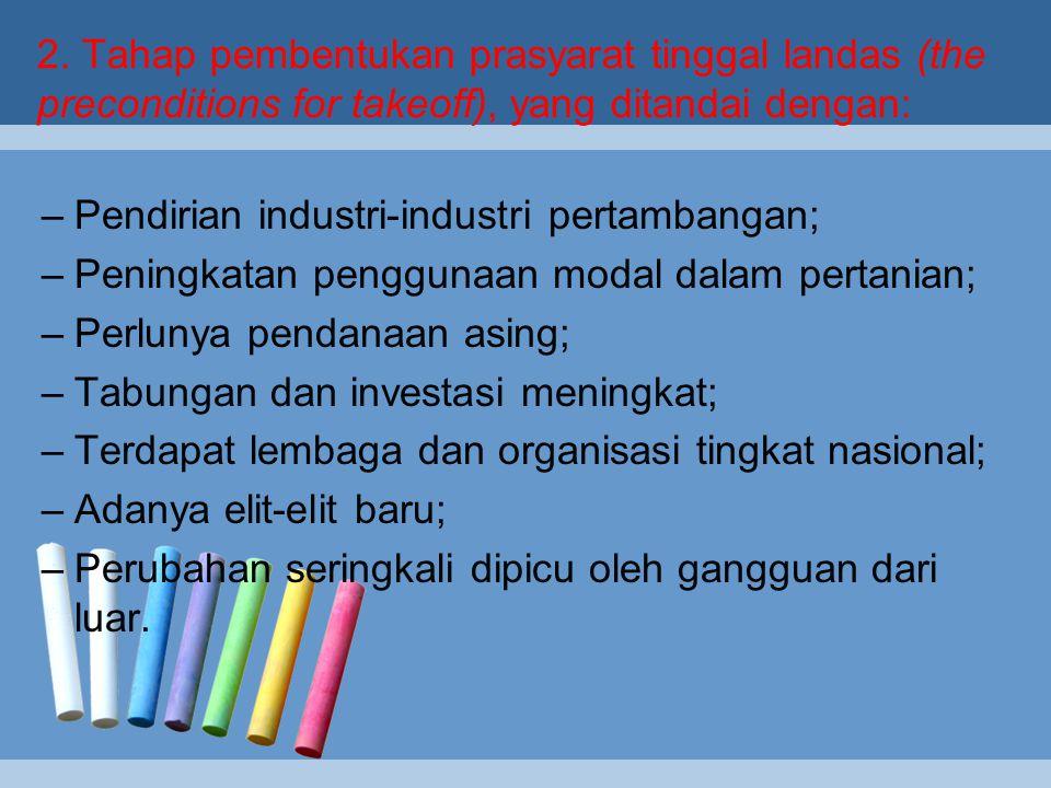 Tahap-Tahap Linear Pertumbuhan Ekonomi Rostow Tahap-tahap pertumbuhan ekonomi yang linear (mono- economic approach) inilah yang menjadi syarat pembang