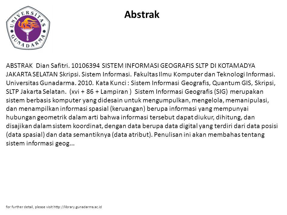 Abstrak ABSTRAK Dian Safitri. 10106394 SISTEM INFORMASI GEOGRAFIS SLTP DI KOTAMADYA JAKARTA SELATAN Skripsi. Sistem Informasi. Fakultas Ilmu Komputer