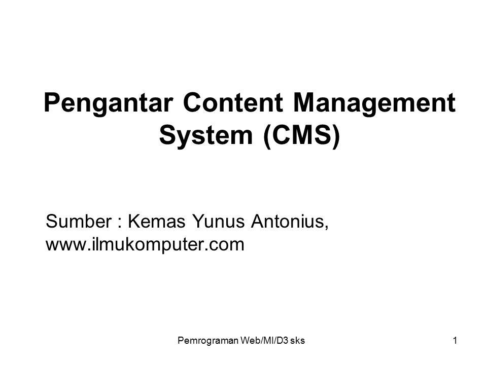 Pemrograman Web/MI/D3 sks1 Pengantar Content Management System (CMS) Sumber : Kemas Yunus Antonius, www.ilmukomputer.com