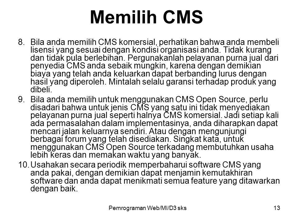 Pemrograman Web/MI/D3 sks13 8.Bila anda memilih CMS komersial, perhatikan bahwa anda membeli lisensi yang sesuai dengan kondisi organisasi anda. Tidak