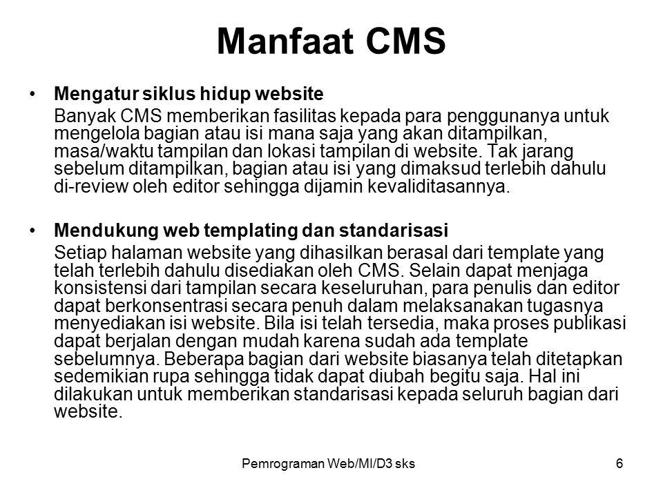 Pemrograman Web/MI/D3 sks6 Mengatur siklus hidup website Banyak CMS memberikan fasilitas kepada para penggunanya untuk mengelola bagian atau isi mana saja yang akan ditampilkan, masa/waktu tampilan dan lokasi tampilan di website.