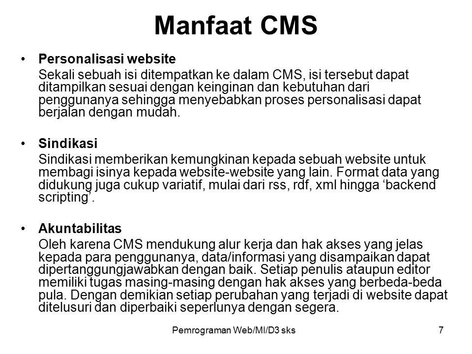 Pemrograman Web/MI/D3 sks7 Personalisasi website Sekali sebuah isi ditempatkan ke dalam CMS, isi tersebut dapat ditampilkan sesuai dengan keinginan dan kebutuhan dari penggunanya sehingga menyebabkan proses personalisasi dapat berjalan dengan mudah.