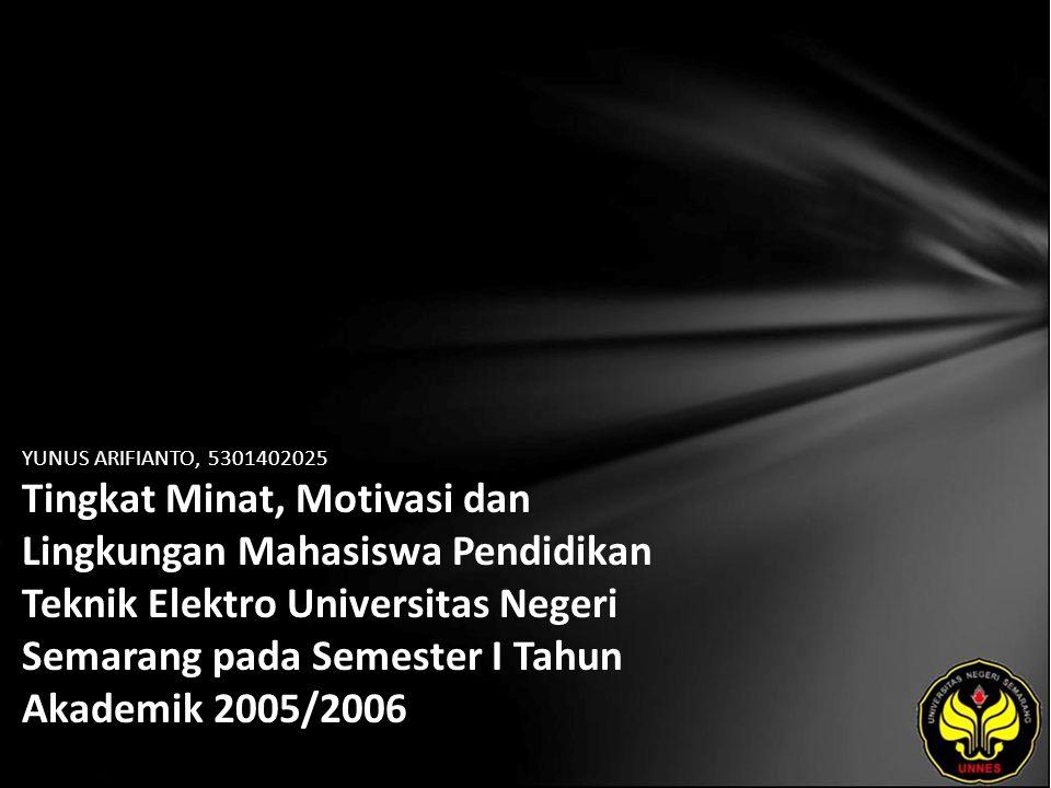YUNUS ARIFIANTO, 5301402025 Tingkat Minat, Motivasi dan Lingkungan Mahasiswa Pendidikan Teknik Elektro Universitas Negeri Semarang pada Semester I Tahun Akademik 2005/2006