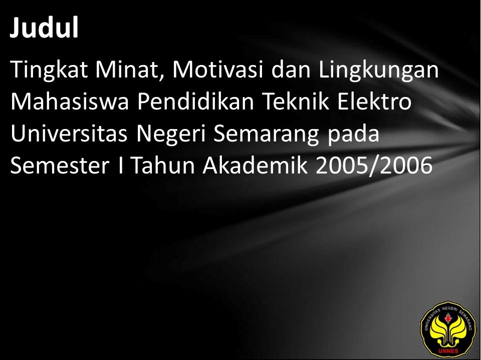 Judul Tingkat Minat, Motivasi dan Lingkungan Mahasiswa Pendidikan Teknik Elektro Universitas Negeri Semarang pada Semester I Tahun Akademik 2005/2006