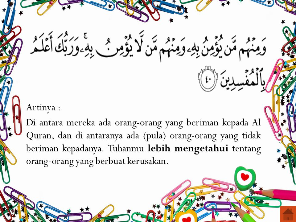 Artinya : Di antara mereka ada orang-orang yang beriman kepada Al Quran, dan di antaranya ada (pula) orang-orang yang tidak beriman kepadanya.