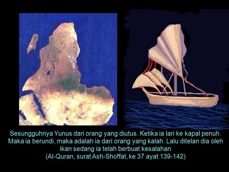 Sesungguhnya Yunus dari orang yang diutus. Ketika ia lari ke kapal penuh. Maka ia berundi, maka adalah ia dari orang yang kalah. Lalu ditelan dia oleh