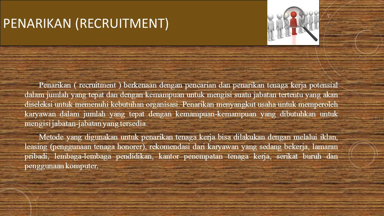 PENARIKAN (RECRUITMENT) Penarikan ( recruitment ) berkenaan dengan pencarian dan penarikan tenaga kerja potensial dalam jumlah yang tepat dan dengan k