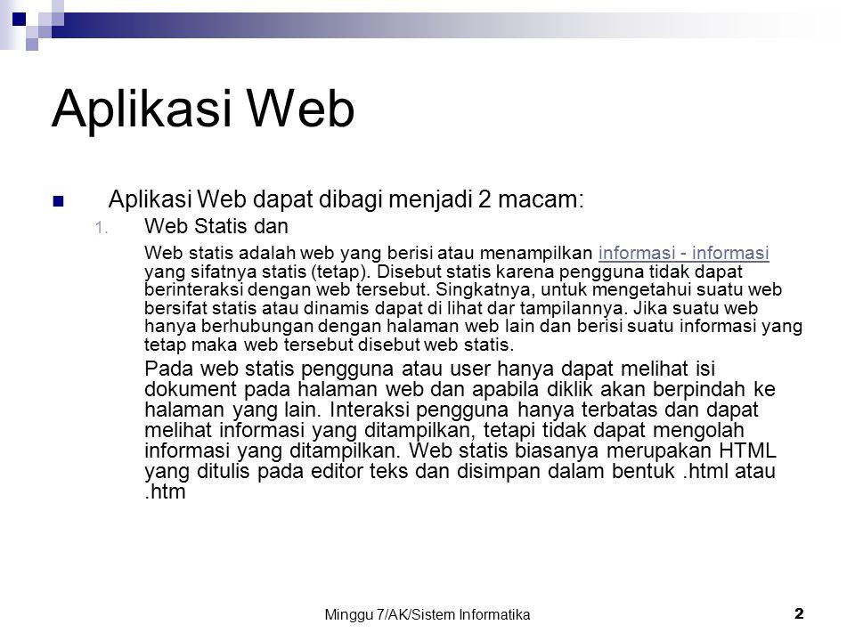 Minggu 7/AK/Sistem Informatika2 Aplikasi Web Aplikasi Web dapat dibagi menjadi 2 macam: 1. Web Statis dan Web statis adalah web yang berisi atau menam