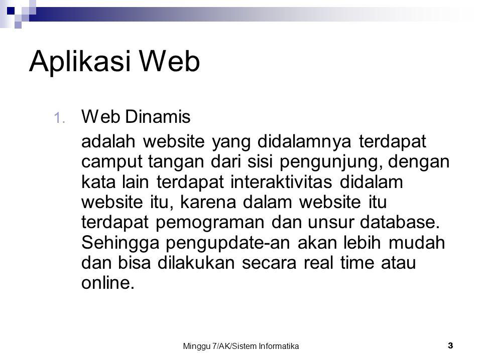 Minggu 7/AK/Sistem Informatika3 Aplikasi Web 1. Web Dinamis adalah website yang didalamnya terdapat camput tangan dari sisi pengunjung, dengan kata la