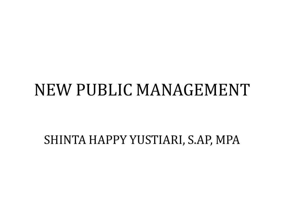 NEW PUBLIC MANAGEMENT SHINTA HAPPY YUSTIARI, S.AP, MPA