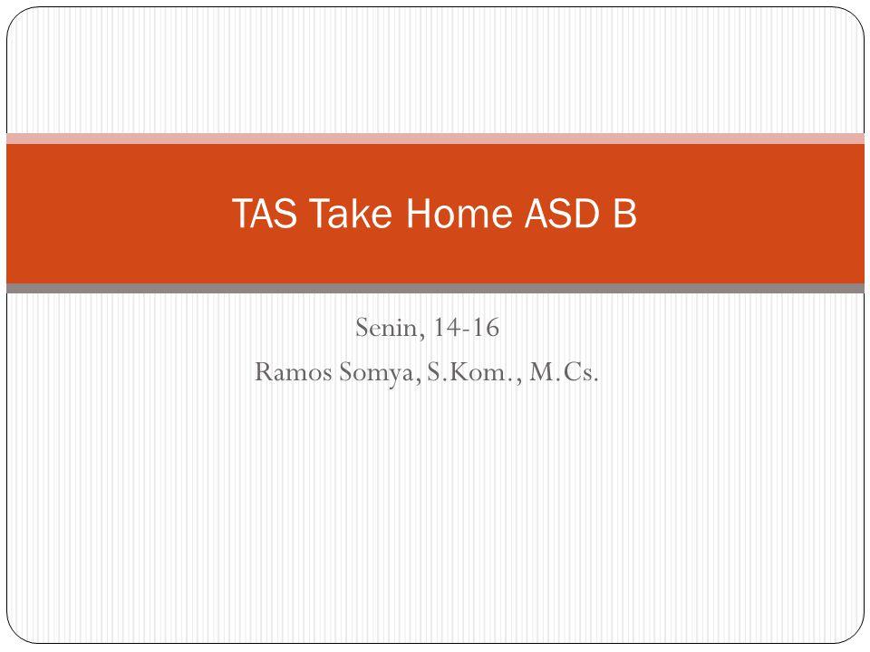 Senin, 14-16 Ramos Somya, S.Kom., M.Cs. TAS Take Home ASD B