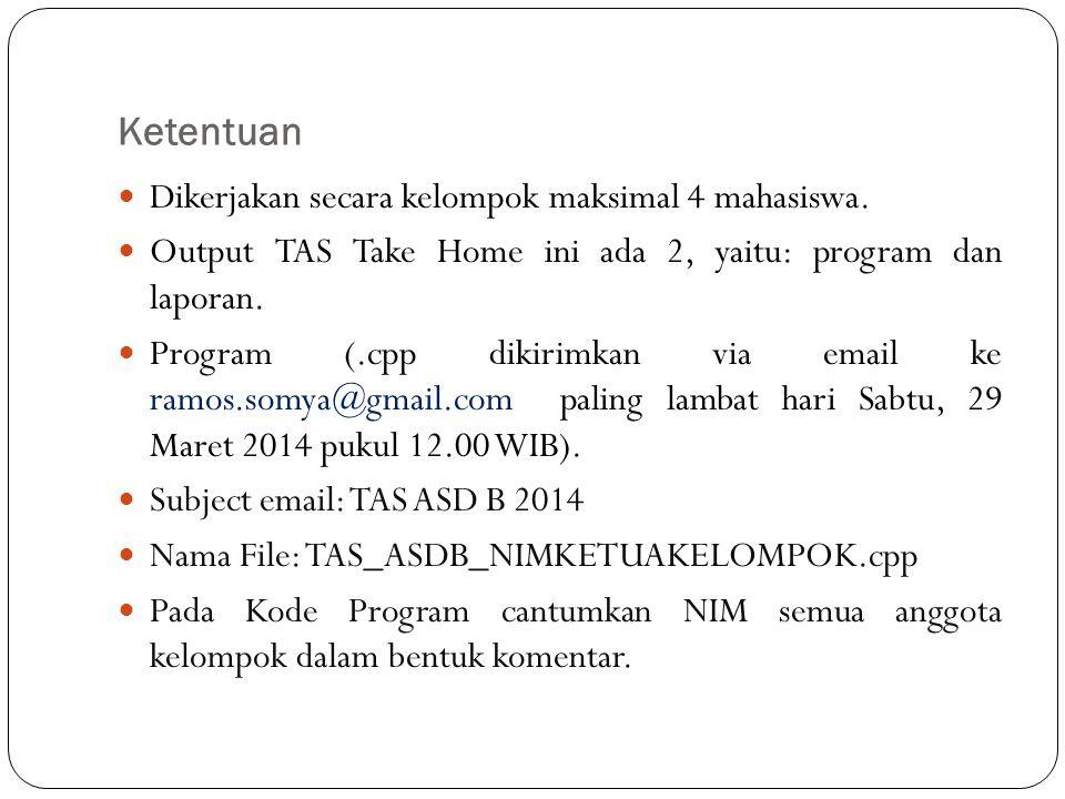 Ketentuan Dikerjakan secara kelompok maksimal 4 mahasiswa. Output TAS Take Home ini ada 2, yaitu: program dan laporan. Program (.cpp dikirimkan via em