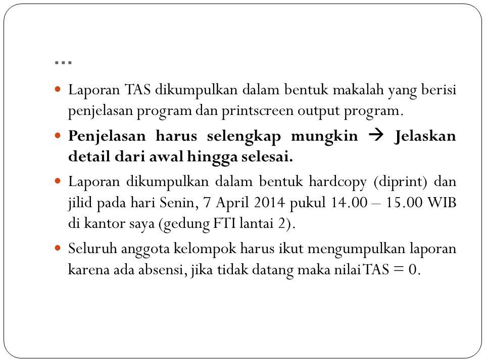 ... Laporan TAS dikumpulkan dalam bentuk makalah yang berisi penjelasan program dan printscreen output program. Penjelasan harus selengkap mungkin  J