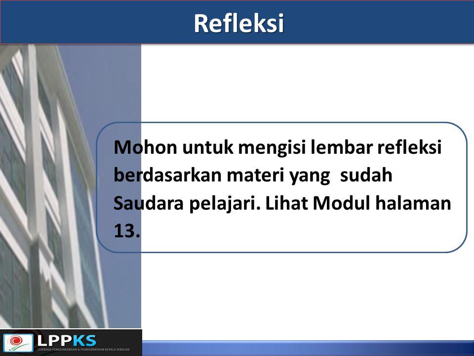 Mohon untuk mengisi lembar refleksi berdasarkan materi yang sudah Saudara pelajari. Lihat Modul halaman 13. Refleksi