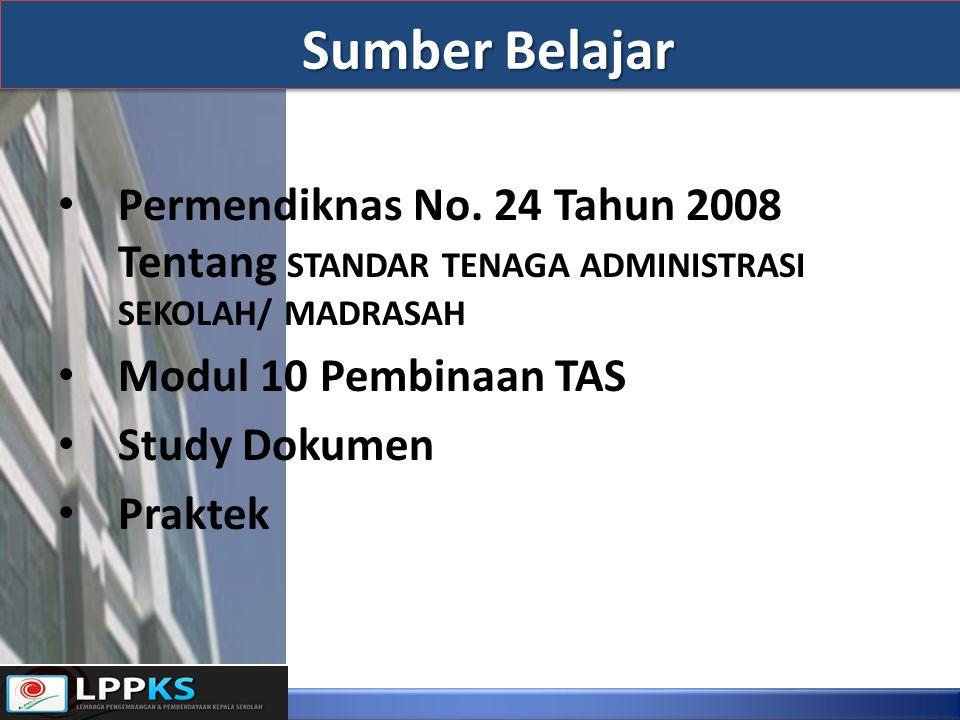 Permendiknas No. 24 Tahun 2008 Tentang STANDAR TENAGA ADMINISTRASI SEKOLAH/ MADRASAH Modul 10 Pembinaan TAS Study Dokumen Praktek Sumber Belajar