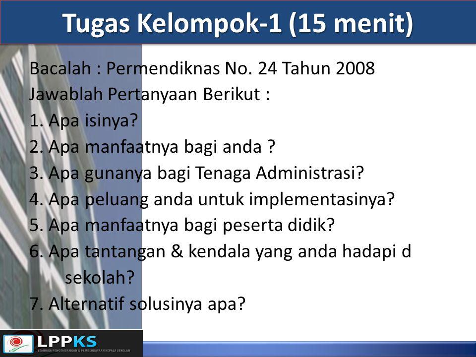 Tugas Kelompok-1 (15 menit) Bacalah : Permendiknas No. 24 Tahun 2008 Jawablah Pertanyaan Berikut : 1. Apa isinya? 2. Apa manfaatnya bagi anda ? 3. Apa