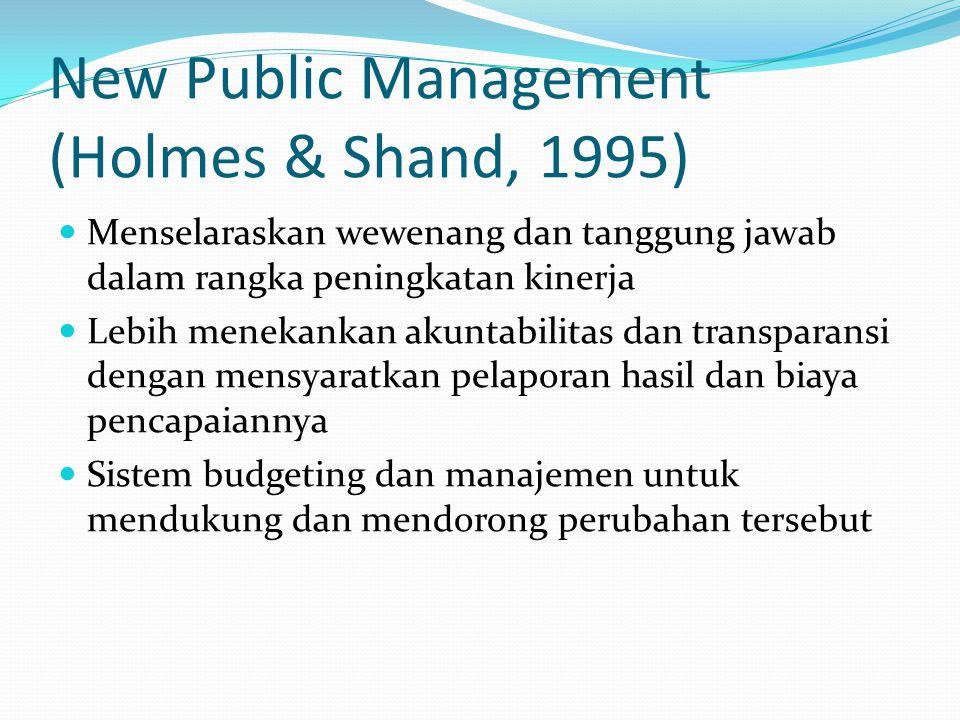 New Public Management (Holmes & Shand, 1995) Menselaraskan wewenang dan tanggung jawab dalam rangka peningkatan kinerja Lebih menekankan akuntabilitas
