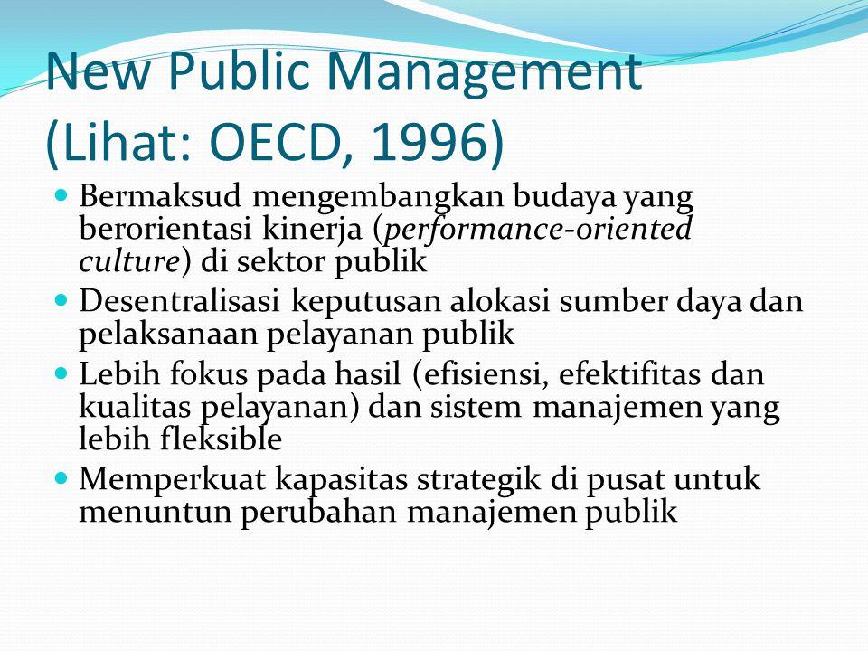 New Public Management (Lihat: OECD, 1996) Bermaksud mengembangkan budaya yang berorientasi kinerja (performance-oriented culture) di sektor publik Des