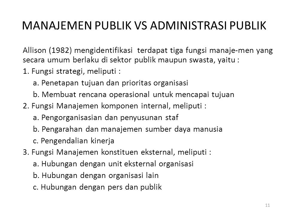 MANAJEMEN PUBLIK VS ADMINISTRASI PUBLIK Allison (1982) mengidentifikasi terdapat tiga fungsi manaje-men yang secara umum berlaku di sektor publik maup