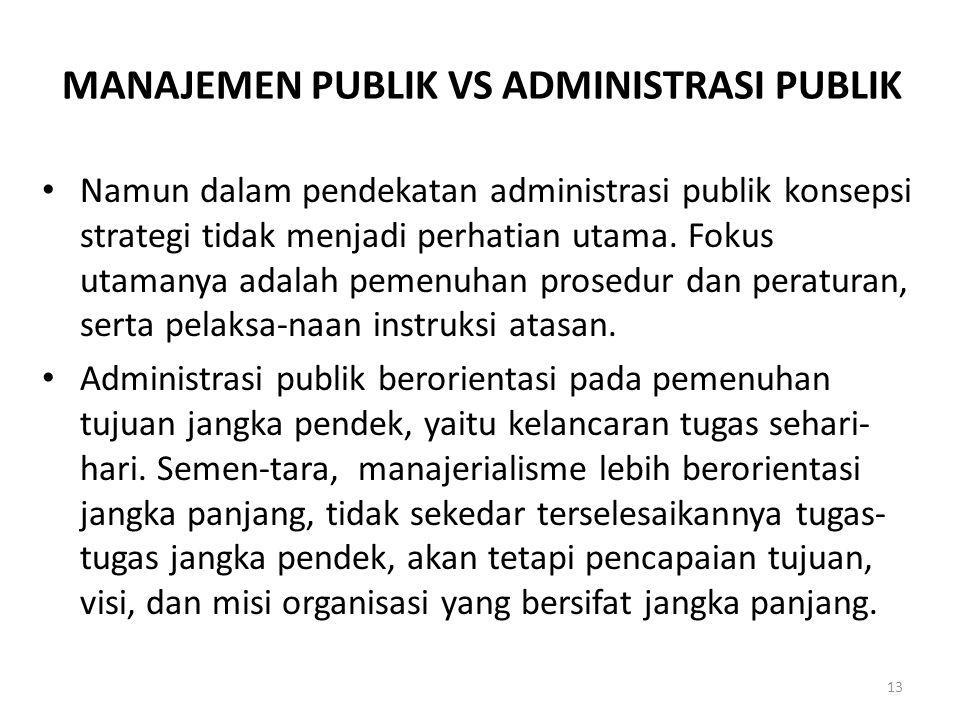 MANAJEMEN PUBLIK VS ADMINISTRASI PUBLIK Namun dalam pendekatan administrasi publik konsepsi strategi tidak menjadi perhatian utama. Fokus utamanya ada