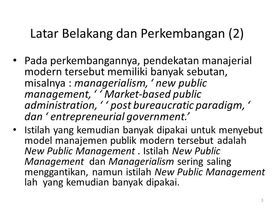 Pada perkembangannya, pendekatan manajerial modern tersebut memiliki banyak sebutan, misalnya : managerialism, ' new public management, ' ' Market-bas