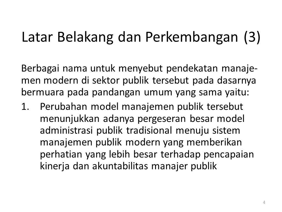 Latar Belakang dan Perkembangan (3) Berbagai nama untuk menyebut pendekatan manaje- men modern di sektor publik tersebut pada dasarnya bermuara pada p