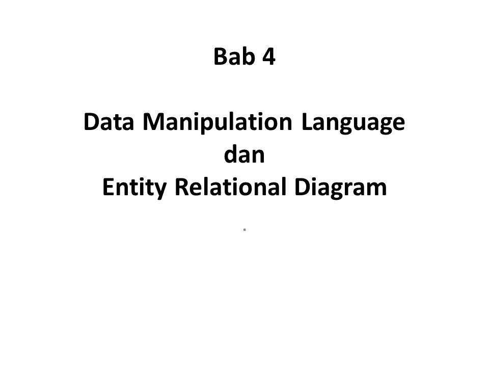 Bab 4 Data Manipulation Language dan Entity Relational Diagram.
