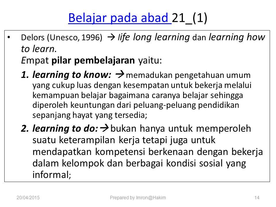 Belajar pada abad Belajar pada abad 21_(1) Delors (Unesco, 1996)  l ife long learning dan learning how to learn.