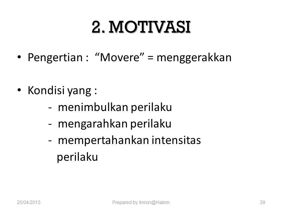 """2. MOTIVASI Pengertian : """"Movere"""" = menggerakkan Kondisi yang : - menimbulkan perilaku - mengarahkan perilaku - mempertahankan intensitas perilaku 20/"""