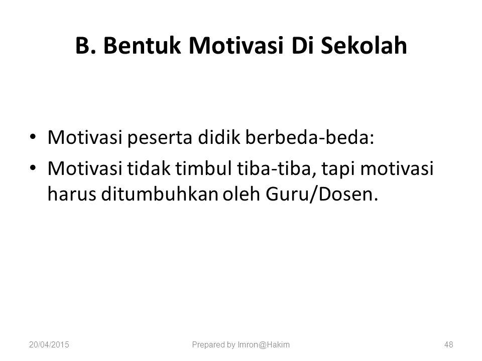 B. Bentuk Motivasi Di Sekolah Motivasi peserta didik berbeda-beda: Motivasi tidak timbul tiba-tiba, tapi motivasi harus ditumbuhkan oleh Guru/Dosen. 2