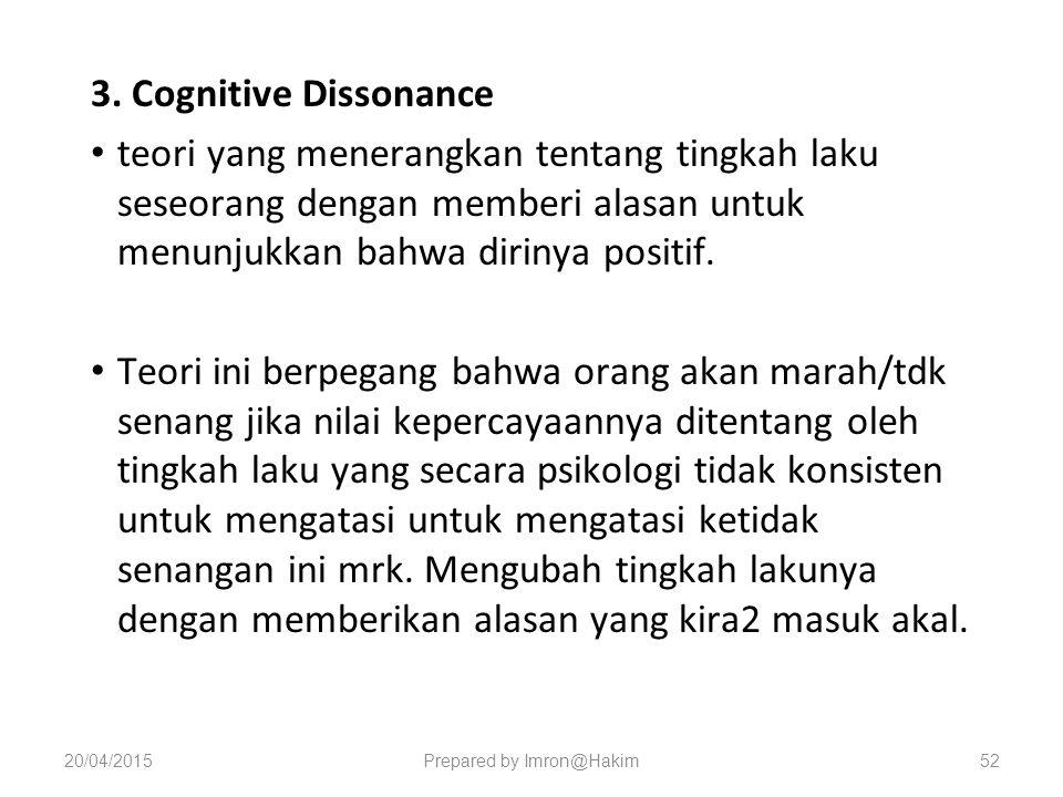 3. Cognitive Dissonance teori yang menerangkan tentang tingkah laku seseorang dengan memberi alasan untuk menunjukkan bahwa dirinya positif. Teori ini
