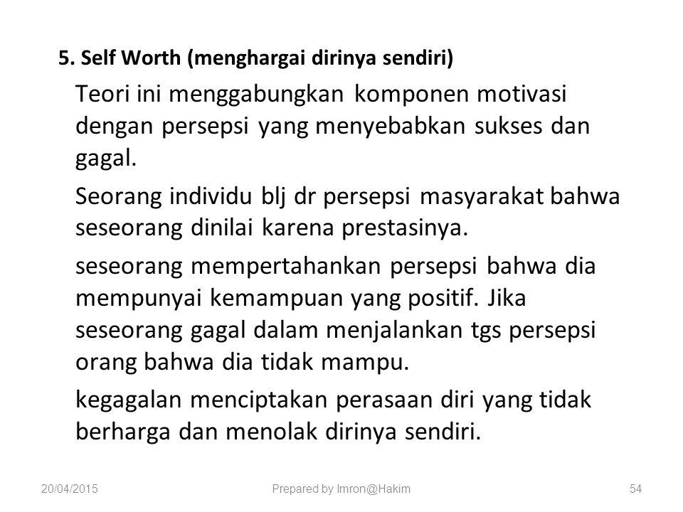 5. Self Worth (menghargai dirinya sendiri) Teori ini menggabungkan komponen motivasi dengan persepsi yang menyebabkan sukses dan gagal. Seorang indivi