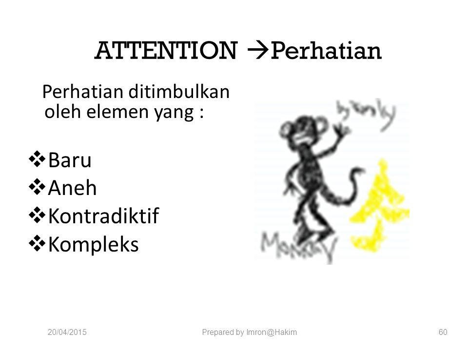 ATTENTION  Perhatian Perhatian ditimbulkan oleh elemen yang : Perhatian ditimbulkan oleh elemen yang :  Baru  Aneh  Kontradiktif  Kompleks 20/04/2015Prepared by Imron@Hakim60