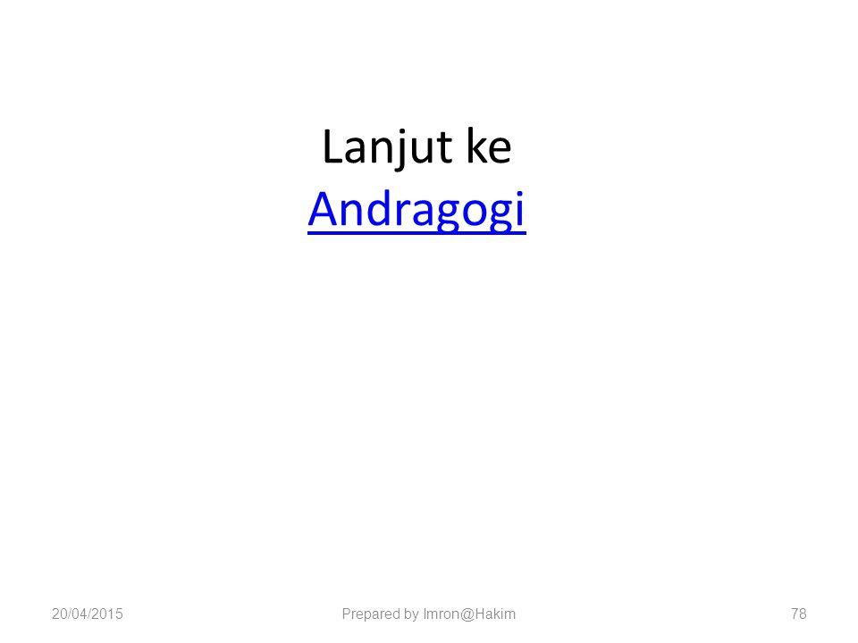 Lanjut ke Andragogi Andragogi 20/04/2015Prepared by Imron@Hakim78