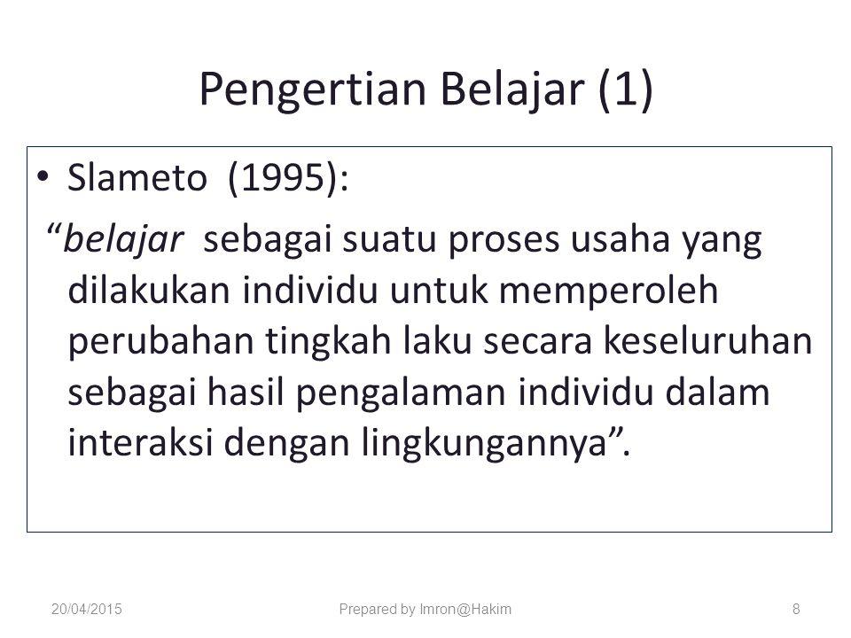 Pengertian Belajar (1) Slameto (1995): belajar sebagai suatu proses usaha yang dilakukan individu untuk memperoleh perubahan tingkah laku secara keseluruhan sebagai hasil pengalaman individu dalam interaksi dengan lingkungannya .