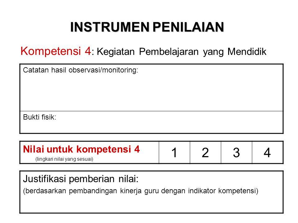 INSTRUMEN PENILAIAN Kompetensi 4 : Kegiatan Pembelajaran yang Mendidik Catatan hasil observasi/monitoring: Bukti fisik: Nilai untuk kompetensi 4 (ling