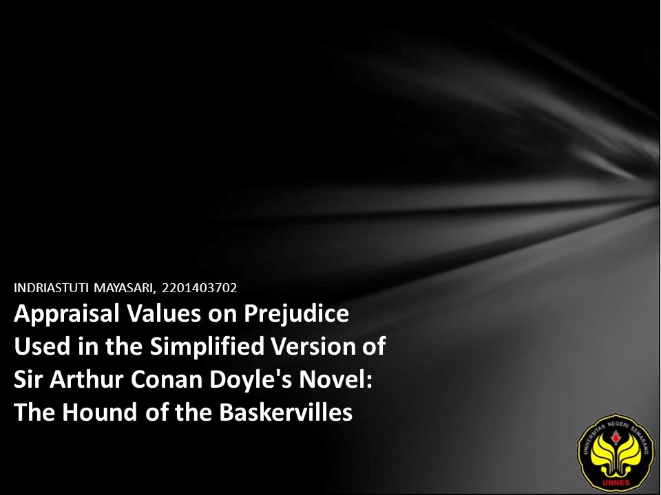 INDRIASTUTI MAYASARI, 2201403702 Appraisal Values on Prejudice Used in the Simplified Version of Sir Arthur Conan Doyle's Novel: The Hound of the Bask