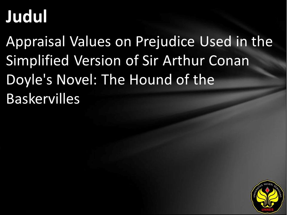 Judul Appraisal Values on Prejudice Used in the Simplified Version of Sir Arthur Conan Doyle's Novel: The Hound of the Baskervilles