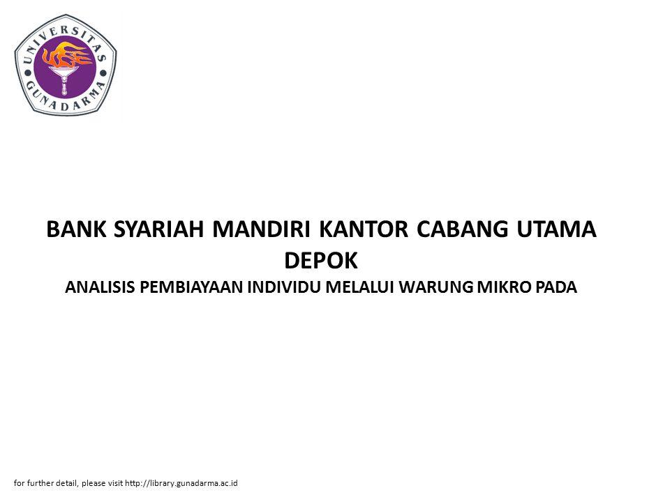BANK SYARIAH MANDIRI KANTOR CABANG UTAMA DEPOK ANALISIS PEMBIAYAAN INDIVIDU MELALUI WARUNG MIKRO PADA for further detail, please visit http://library.