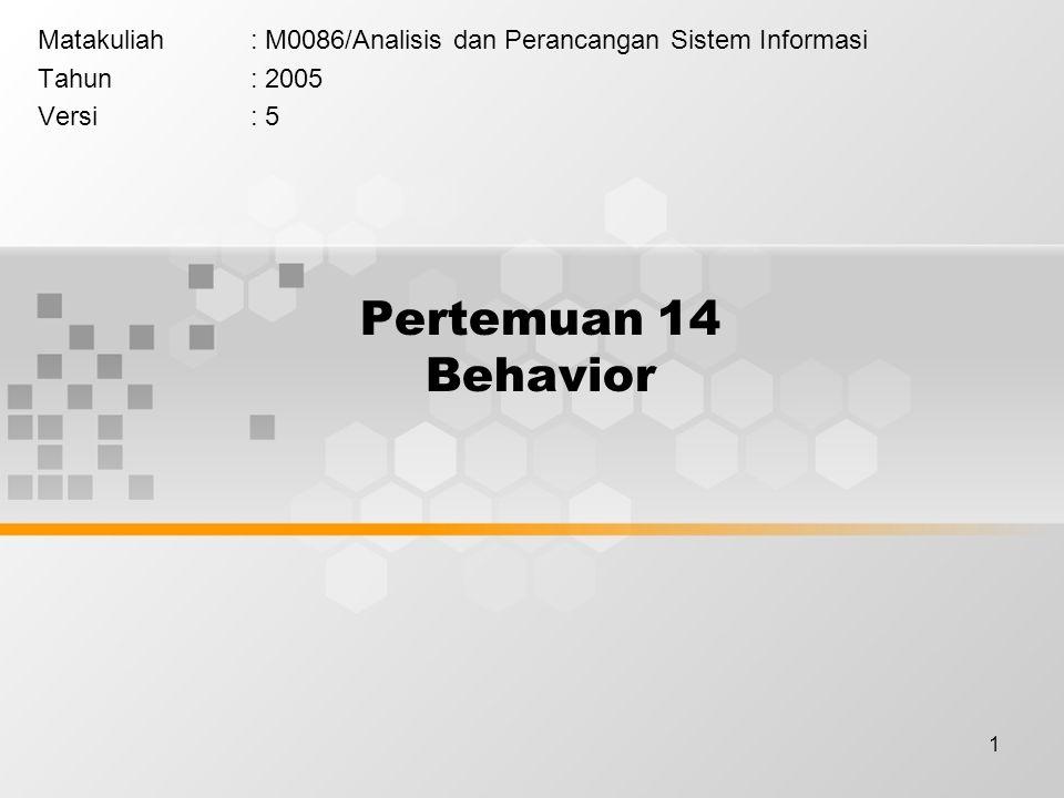 1 Pertemuan 14 Behavior Matakuliah: M0086/Analisis dan Perancangan Sistem Informasi Tahun: 2005 Versi: 5