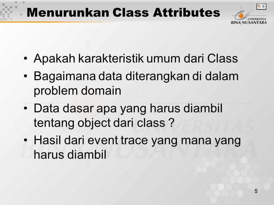 5 Menurunkan Class Attributes Apakah karakteristik umum dari Class Bagaimana data diterangkan di dalam problem domain Data dasar apa yang harus diambil tentang object dari class .