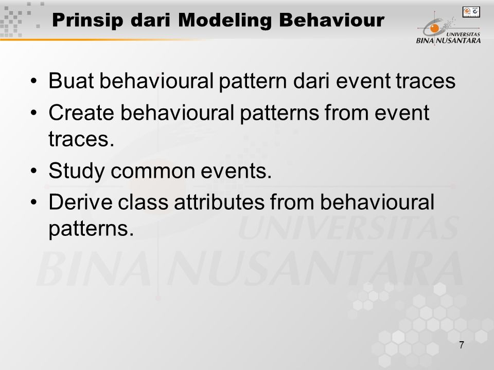 7 Prinsip dari Modeling Behaviour Buat behavioural pattern dari event traces Create behavioural patterns from event traces.