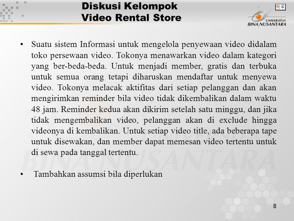 8 Diskusi Kelompok Video Rental Store Suatu sistem Informasi untuk mengelola penyewaan video didalam toko persewaan video. Tokonya menawarkan video da