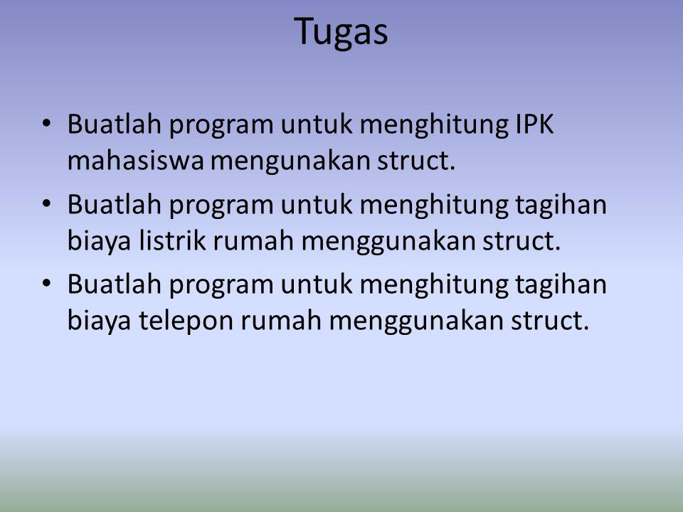 Tugas Buatlah program untuk menghitung IPK mahasiswa mengunakan struct.