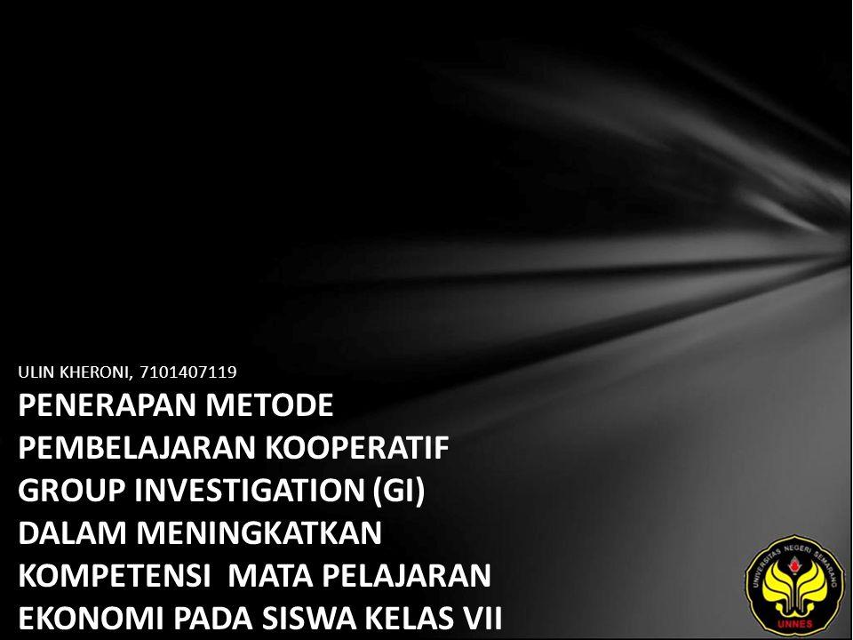 ULIN KHERONI, 7101407119 PENERAPAN METODE PEMBELAJARAN KOOPERATIF GROUP INVESTIGATION (GI) DALAM MENINGKATKAN KOMPETENSI MATA PELAJARAN EKONOMI PADA SISWA KELAS VII SMP NEGERI 5 RANDUDONGKAL TAHUN PELAJARAN 2010/2011.