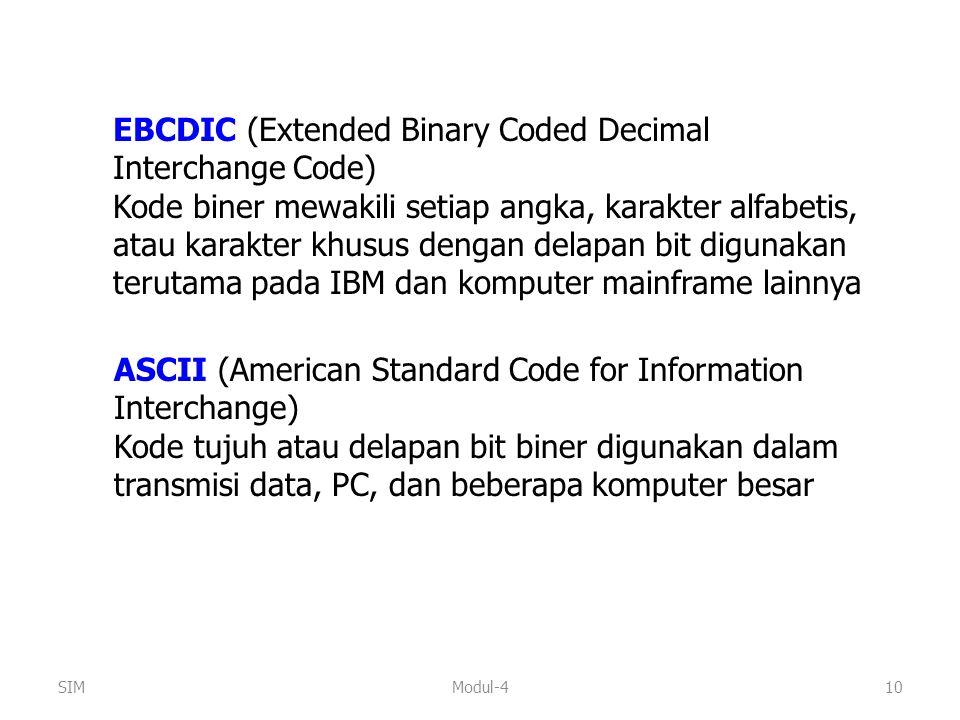 Modul-410 EBCDIC (Extended Binary Coded Decimal Interchange Code) Kode biner mewakili setiap angka, karakter alfabetis, atau karakter khusus dengan de